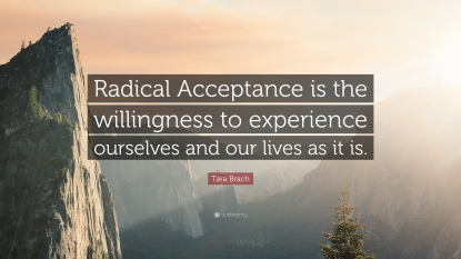 857979-Tara-Brach-Quote-Radical-Acceptance-is-the-willingness-to.jpg